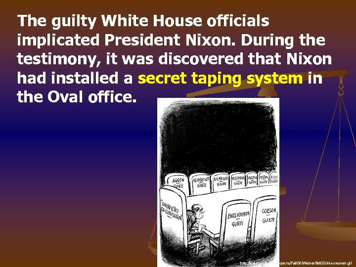 The guilty White House officials implicated President Nixon. During the testimony, it was discovered