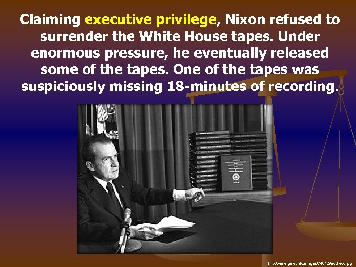 Claiming executive privilege, Nixon refused to surrender the White House tapes. Under enormous pressure,