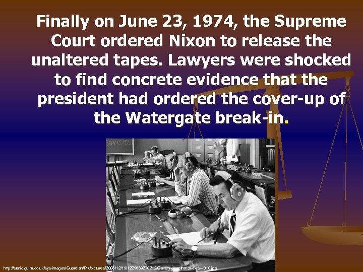 Finally on June 23, 1974, the Supreme Court ordered Nixon to release the unaltered