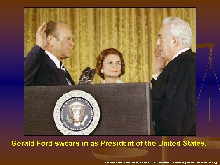 Gerald Ford swears in as President of the United States. http: //img. servihoo. com/kinews/AFP/SGE.