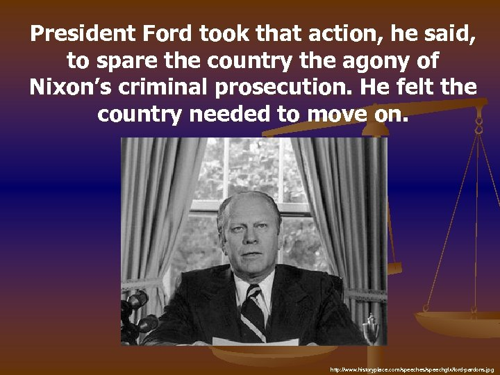 President Ford took that action, he said, to spare the country the agony of