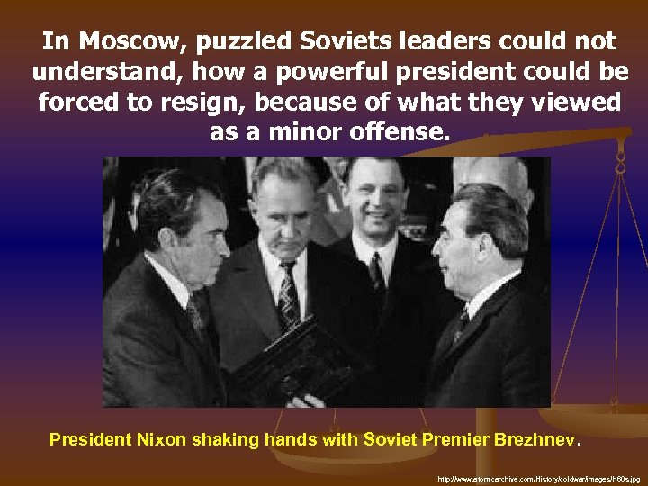 In Moscow, puzzled Soviets leaders could not understand, how a powerful president could be