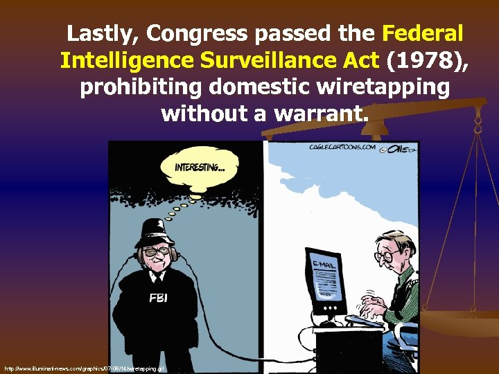 Lastly, Congress passed the Federal Intelligence Surveillance Act (1978), prohibiting domestic wiretapping without a