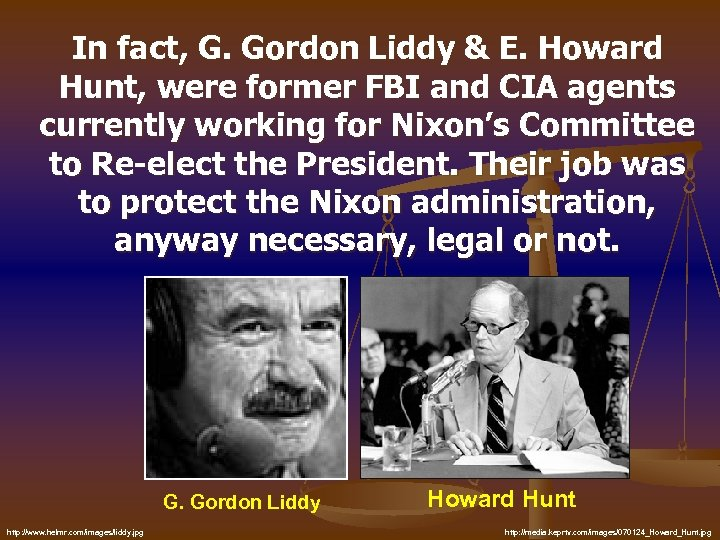 In fact, G. Gordon Liddy & E. Howard Hunt, were former FBI and CIA