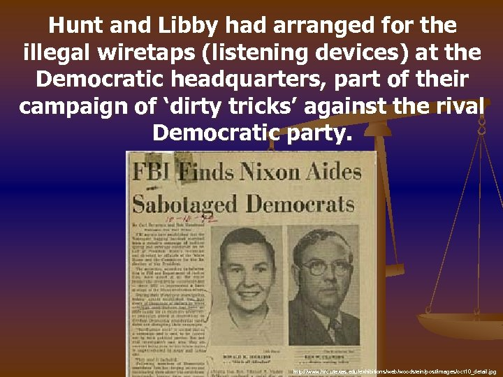 Hunt and Libby had arranged for the illegal wiretaps (listening devices) at the Democratic