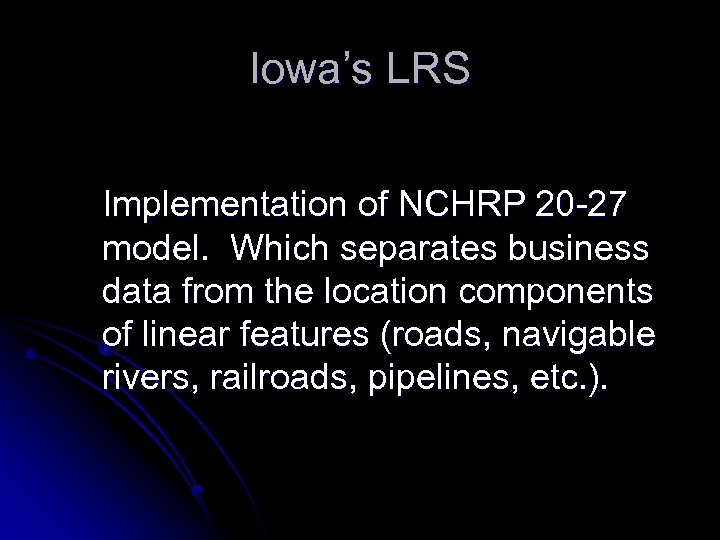 Iowa's LRS Implementation of NCHRP 20 -27 model. Which separates business data from the