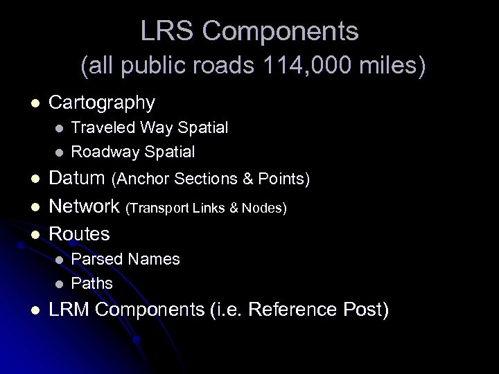 LRS Components (all public roads 114, 000 miles) l Cartography l l l Datum