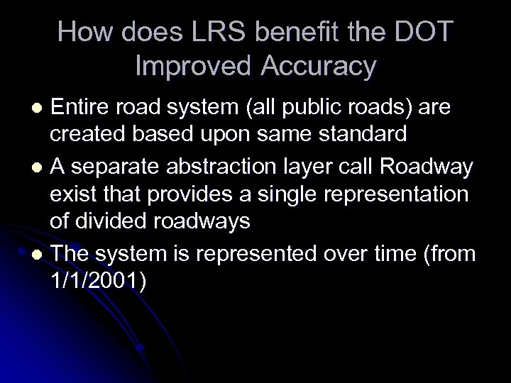 How does LRS benefit the DOT Improved Accuracy Entire road system (all public roads)