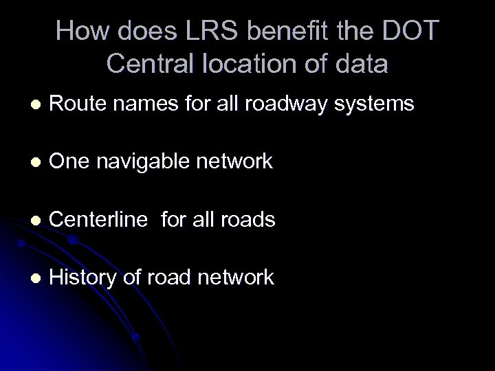 How does LRS benefit the DOT Central location of data l Route names for
