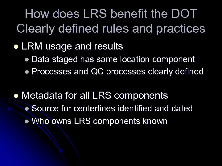 How does LRS benefit the DOT Clearly defined rules and practices l LRM usage