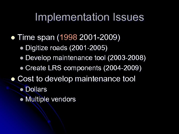 Implementation Issues l Time span (1998 2001 -2009) l Digitize roads (2001 -2005) l