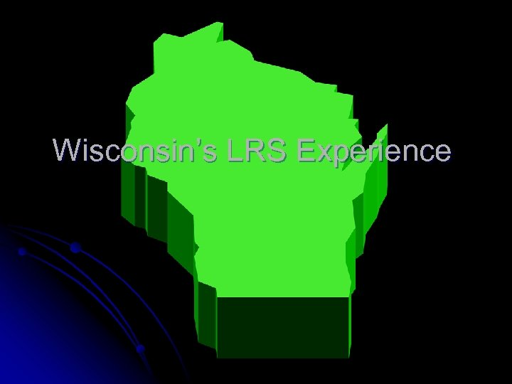Wisconsin's LRS Experience