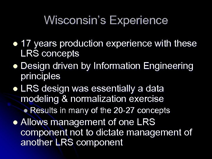 Wisconsin's Experience 17 years production experience with these LRS concepts l Design driven by