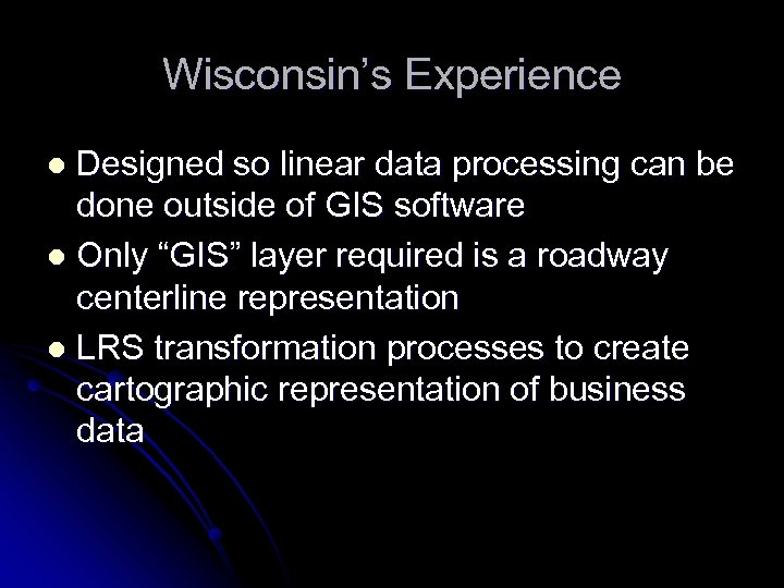 Wisconsin's Experience Designed so linear data processing can be done outside of GIS software