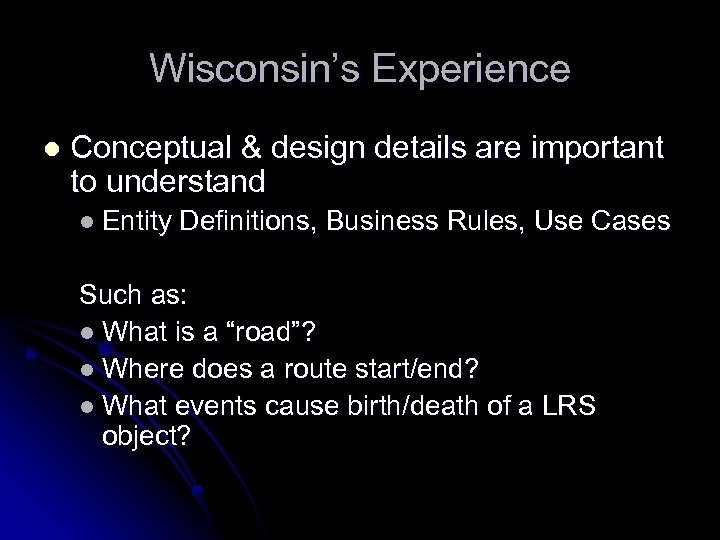 Wisconsin's Experience l Conceptual & design details are important to understand l Entity Definitions,