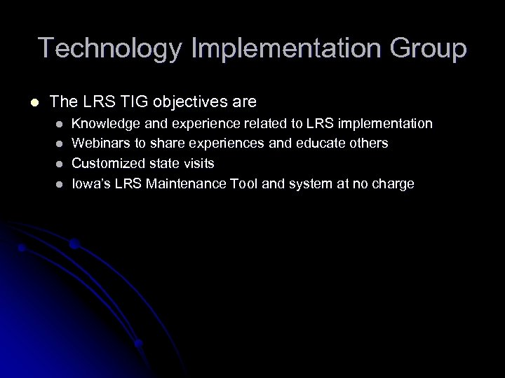 Technology Implementation Group l The LRS TIG objectives are l l Knowledge and experience
