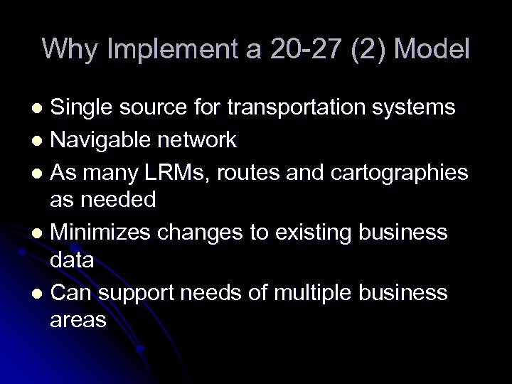 Why Implement a 20 -27 (2) Model Single source for transportation systems l Navigable
