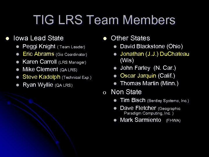TIG LRS Team Members l Iowa Lead State l l l l Peggi Knight
