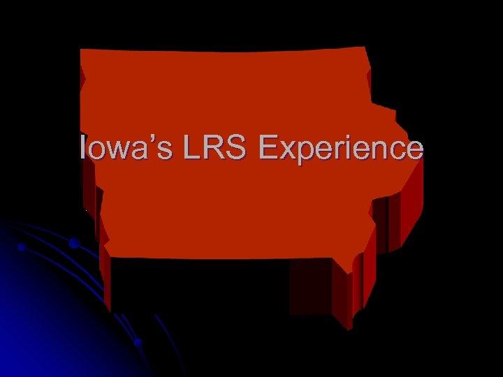 Iowa's LRS Experience