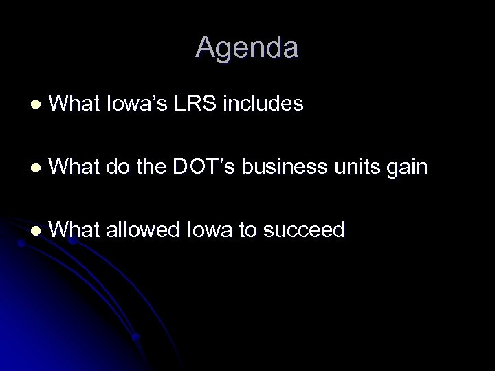 Agenda l What Iowa's LRS includes l What do the DOT's business units gain