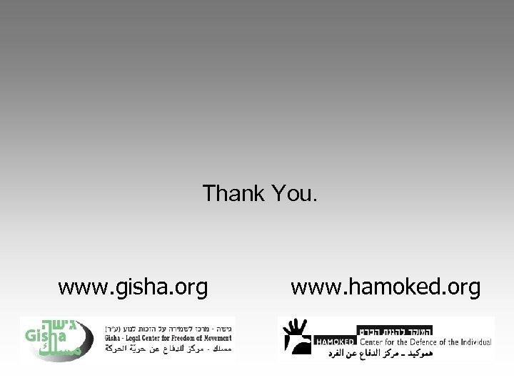 Thank You. www. gisha. org www. hamoked. org