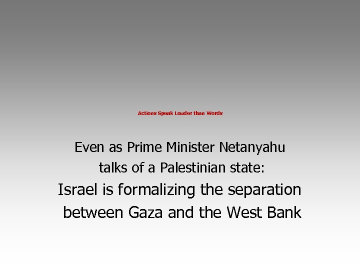 Actions Speak Louder than Words Even as Prime Minister Netanyahu talks of a Palestinian