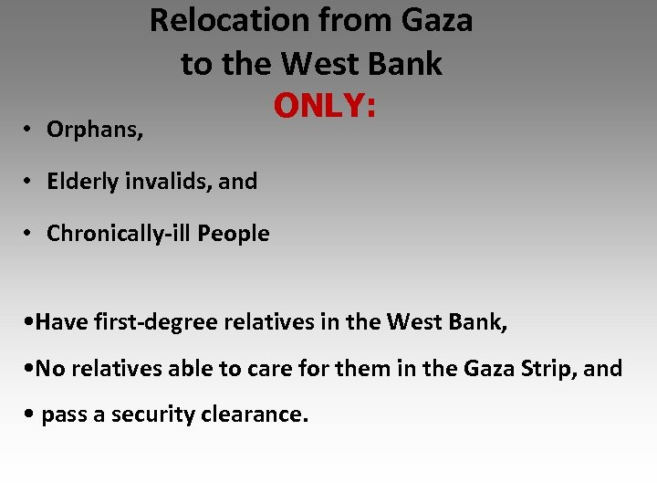 Relocation from Gaza to the West Bank • Orphans, ONLY: • Elderly invalids, and