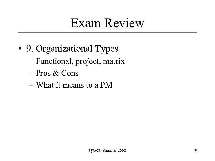 Exam Review • 9. Organizational Types – Functional, project, matrix – Pros & Cons