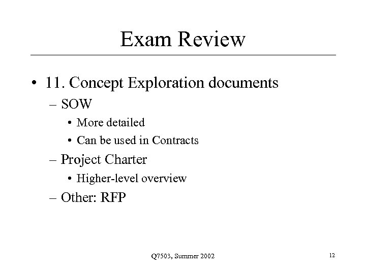 Exam Review • 11. Concept Exploration documents – SOW • More detailed • Can