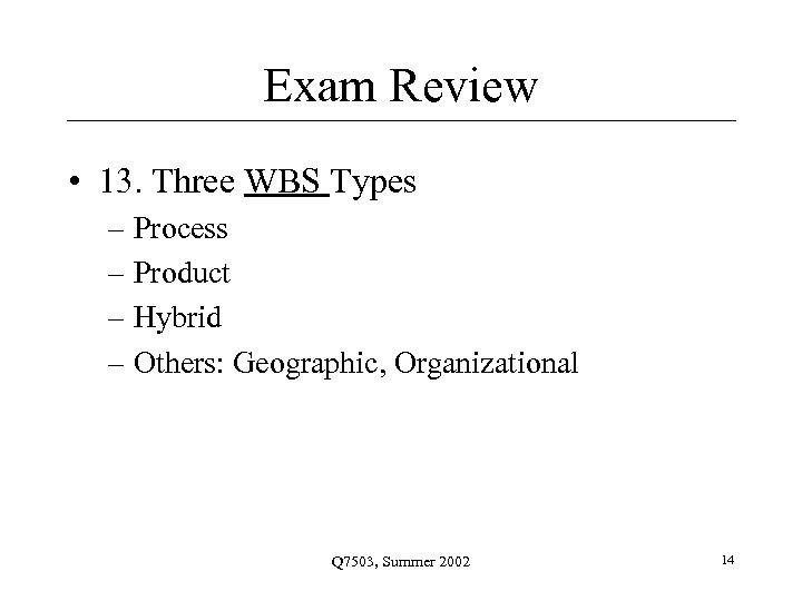 Exam Review • 13. Three WBS Types – Process – Product – Hybrid –
