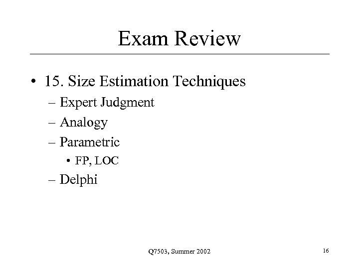 Exam Review • 15. Size Estimation Techniques – Expert Judgment – Analogy – Parametric