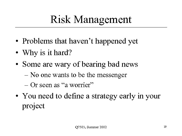 Risk Management • Problems that haven't happened yet • Why is it hard? •