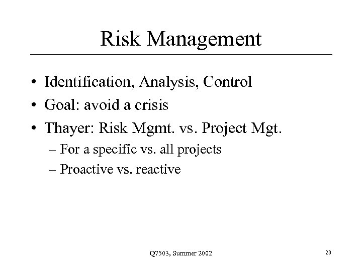 Risk Management • Identification, Analysis, Control • Goal: avoid a crisis • Thayer: Risk