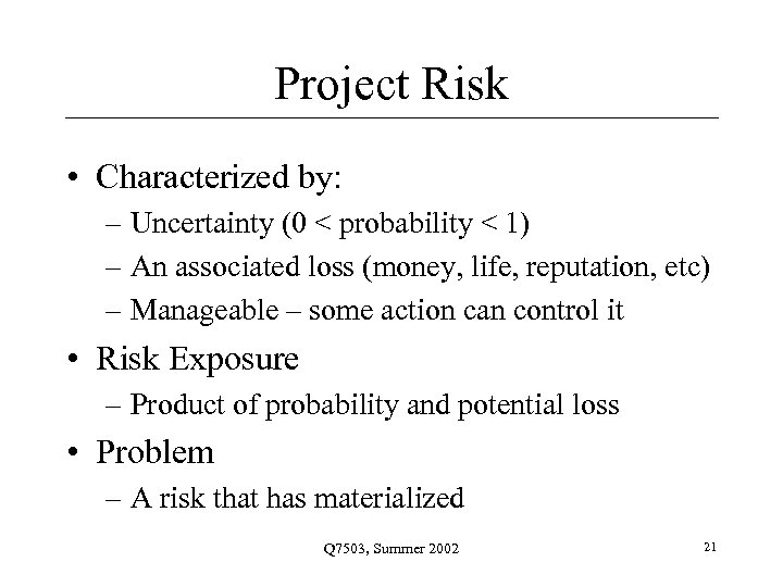 Project Risk • Characterized by: – Uncertainty (0 < probability < 1) – An