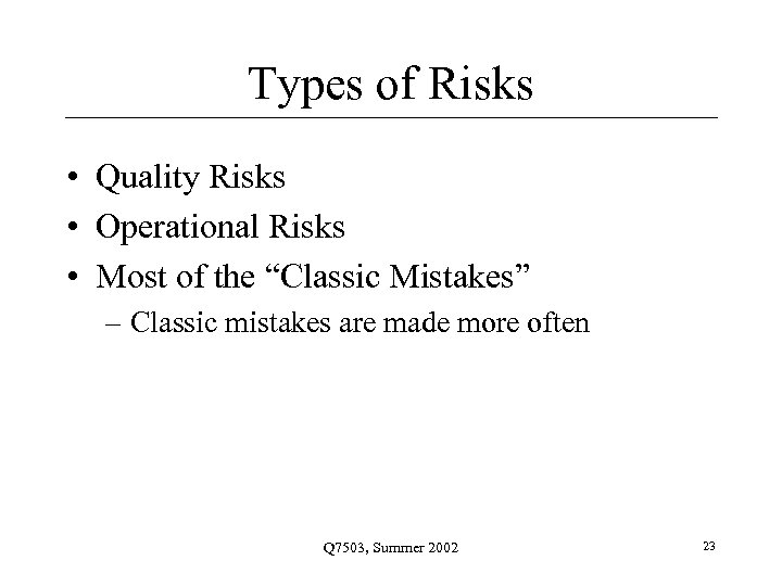 """Types of Risks • Quality Risks • Operational Risks • Most of the """"Classic"""