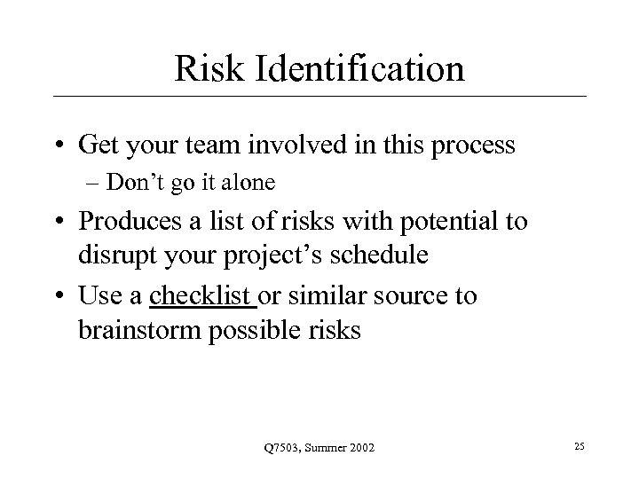 Risk Identification • Get your team involved in this process – Don't go it