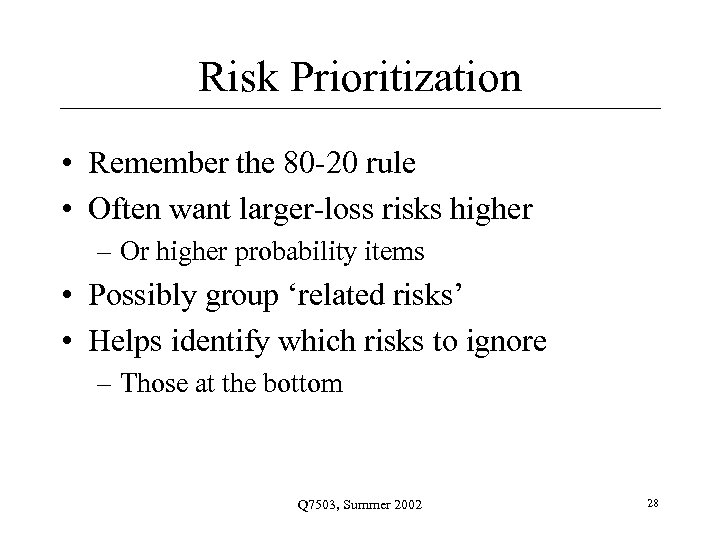 Risk Prioritization • Remember the 80 -20 rule • Often want larger-loss risks higher