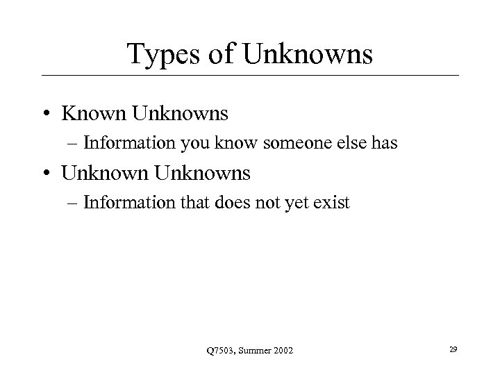 Types of Unknowns • Known Unknowns – Information you know someone else has •