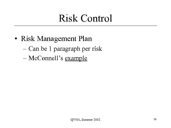 Risk Control • Risk Management Plan – Can be 1 paragraph per risk –