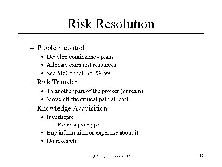 Risk Resolution – Problem control • Develop contingency plans • Allocate extra test resources