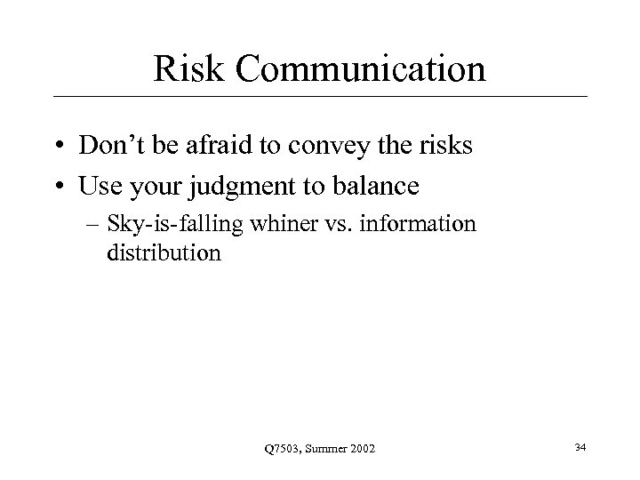 Risk Communication • Don't be afraid to convey the risks • Use your judgment