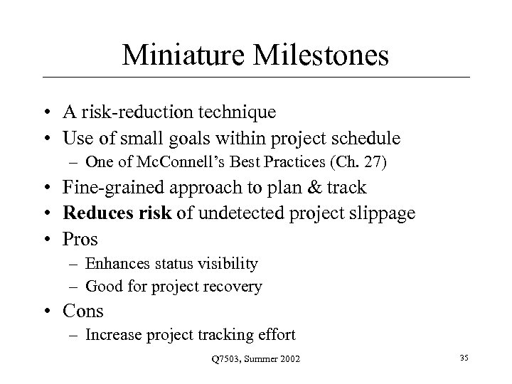 Miniature Milestones • A risk-reduction technique • Use of small goals within project schedule