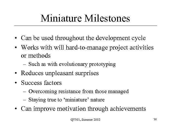 Miniature Milestones • Can be used throughout the development cycle • Works with will