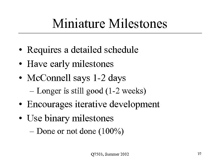 Miniature Milestones • Requires a detailed schedule • Have early milestones • Mc. Connell