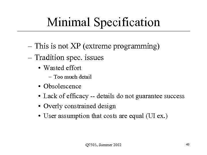 Minimal Specification – This is not XP (extreme programming) – Tradition spec. issues •