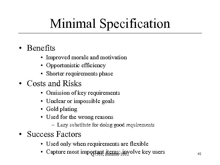 Minimal Specification • Benefits • Improved morale and motivation • Opportunistic efficiency • Shorter