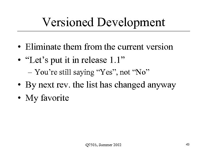 """Versioned Development • Eliminate them from the current version • """"Let's put it in"""