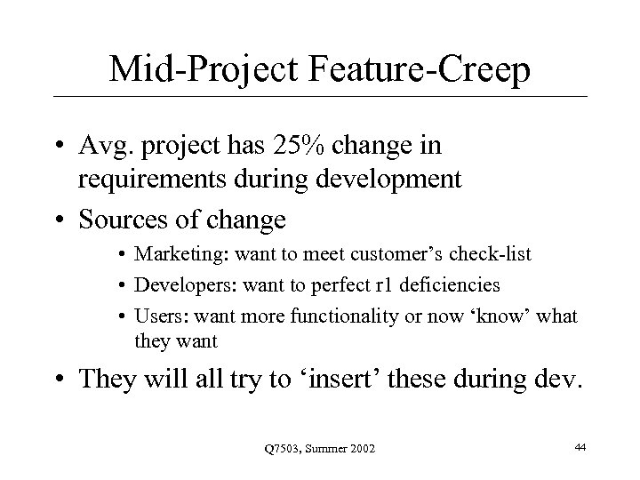 Mid-Project Feature-Creep • Avg. project has 25% change in requirements during development • Sources