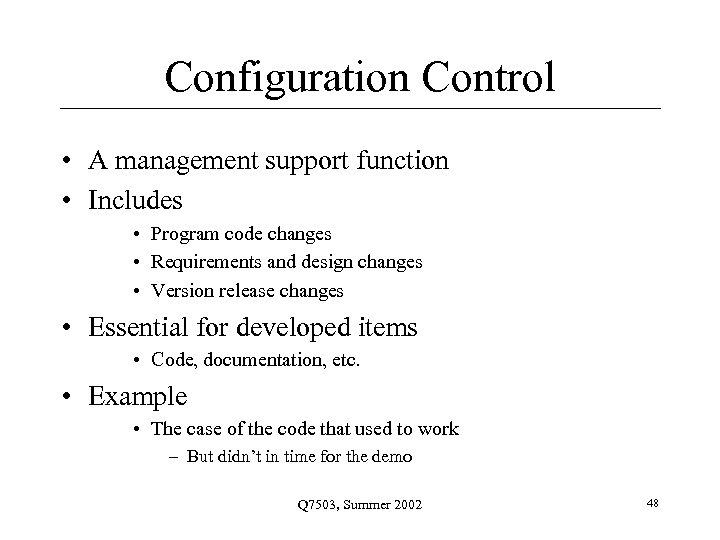 Configuration Control • A management support function • Includes • Program code changes •
