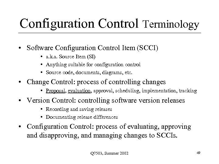 Configuration Control Terminology • Software Configuration Control Item (SCCI) • a. k. a. Source